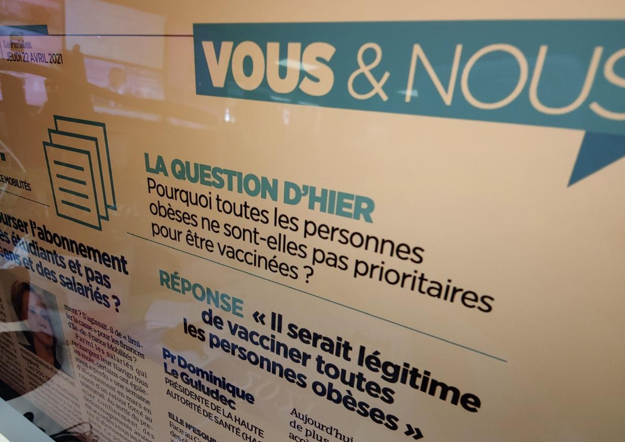 Interpellé par Le Parisien-Aujourd'hui en France, Dominique Le Guludec, présidente de la Haute autorité de santé (HAS) reconnaît que les personnes en obésité « paient un lourd tribut » à la pandémie. Dans son édition du 22 avril 2021 - qui cite la Ligue contre l'obésité pour son action - la patronne de l'HAS estime « qu'il serait légitime d'ouvrir la vaccination à toutes les personnes obèses ».